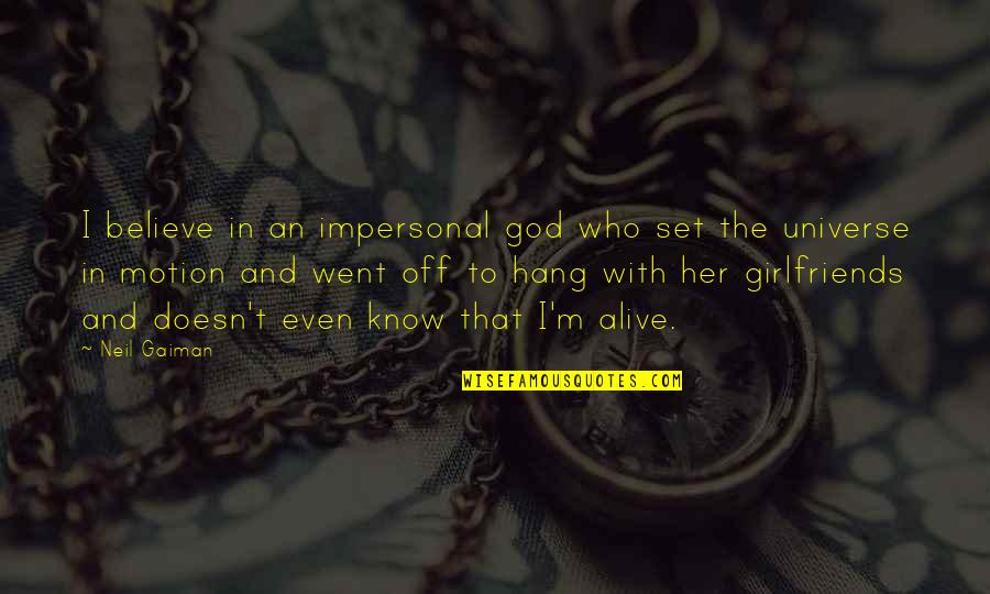 Girlfriends In God Quotes By Neil Gaiman: I believe in an impersonal god who set