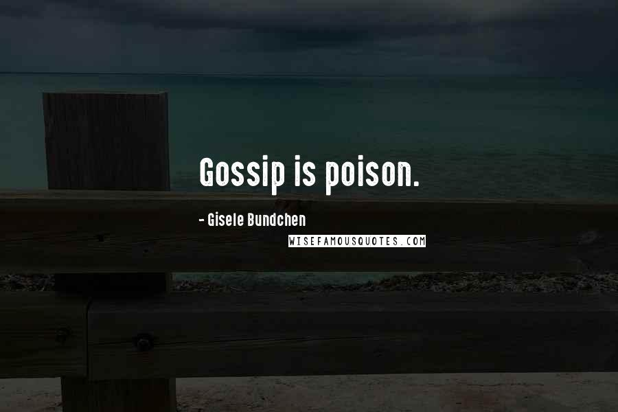 Gisele Bundchen quotes: Gossip is poison.