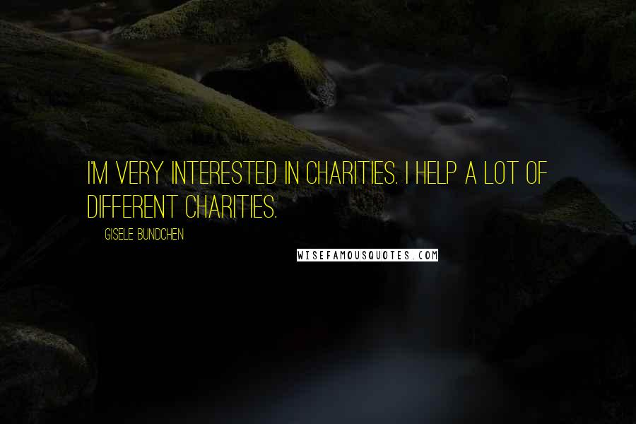 Gisele Bundchen quotes: I'm very interested in charities. I help a lot of different charities.