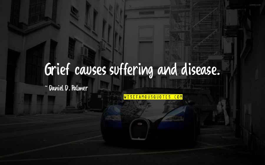 Giselle Disney Quotes By Daniel D. Palmer: Grief causes suffering and disease.