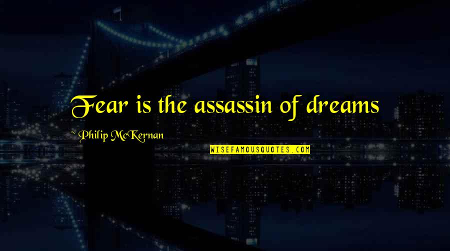 Giselle Disney Quotes By Philip McKernan: Fear is the assassin of dreams