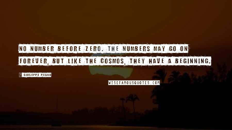 Giuseppe Peano quotes: No number before zero. The numbers may go on forever, but like the cosmos, they have a beginning.