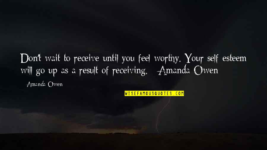 Give And Receive Quotes By Amanda Owen: Don't wait to receive until you feel worthy.