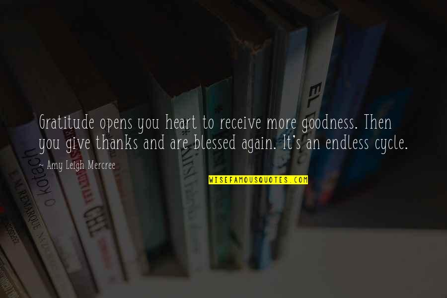 Give And Receive Quotes By Amy Leigh Mercree: Gratitude opens you heart to receive more goodness.