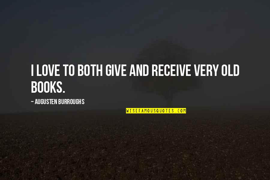 Give And Receive Quotes By Augusten Burroughs: I love to both give and receive very