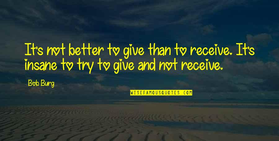 Give And Receive Quotes By Bob Burg: It's not better to give than to receive.