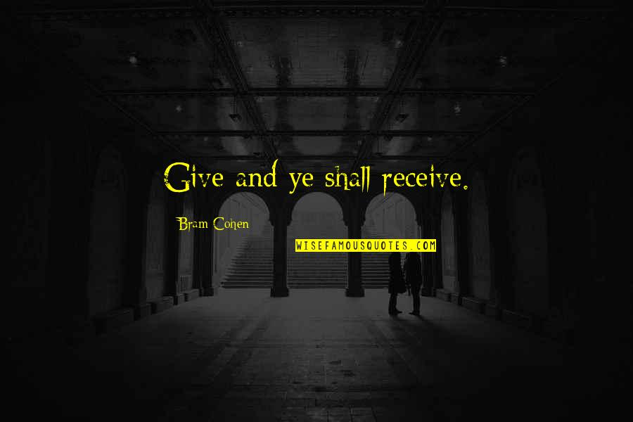 Give And Receive Quotes By Bram Cohen: Give and ye shall receive.
