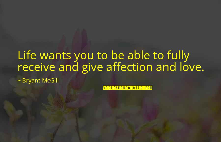 Give And Receive Quotes By Bryant McGill: Life wants you to be able to fully
