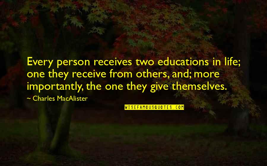 Give And Receive Quotes By Charles MacAlister: Every person receives two educations in life; one
