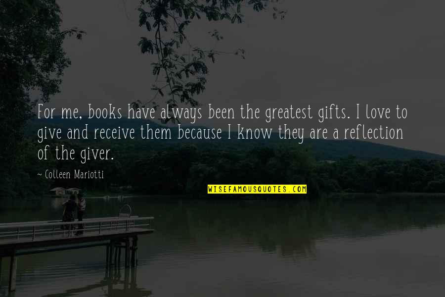 Give And Receive Quotes By Colleen Mariotti: For me, books have always been the greatest