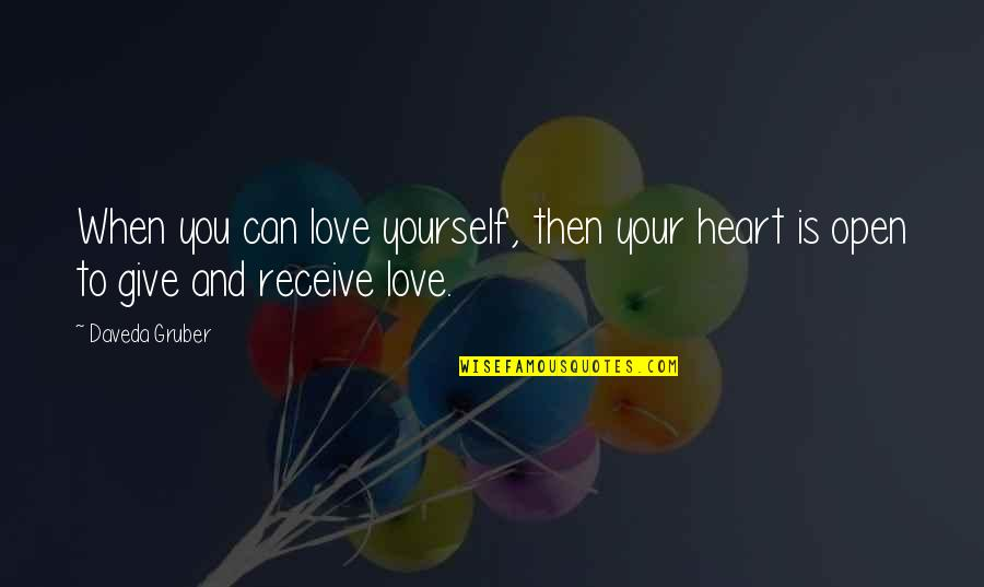 Give And Receive Quotes By Daveda Gruber: When you can love yourself, then your heart