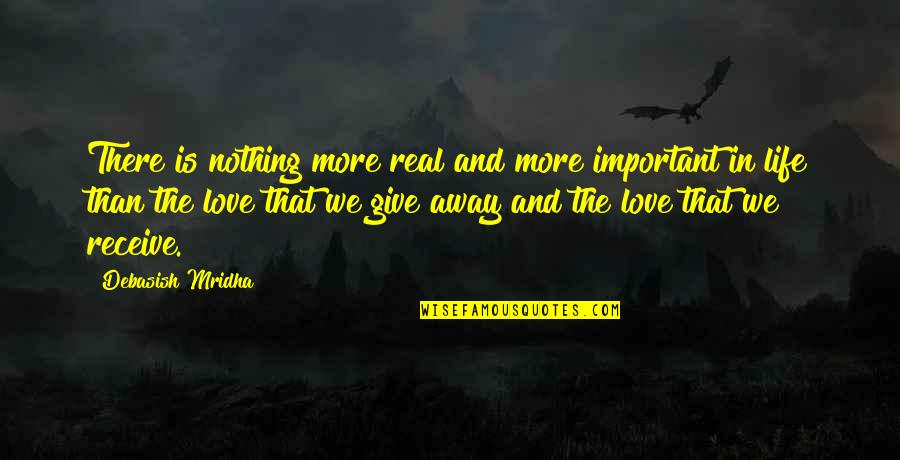Give And Receive Quotes By Debasish Mridha: There is nothing more real and more important