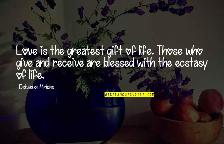 Give And Receive Quotes By Debasish Mridha: Love is the greatest gift of life. Those