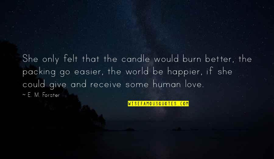 Give And Receive Quotes By E. M. Forster: She only felt that the candle would burn
