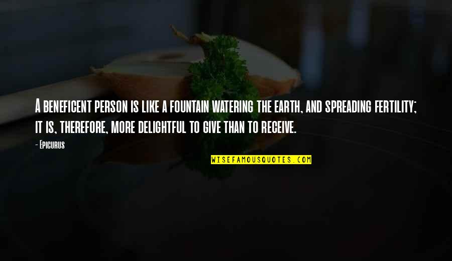 Give And Receive Quotes By Epicurus: A beneficent person is like a fountain watering