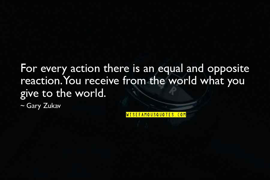 Give And Receive Quotes By Gary Zukav: For every action there is an equal and