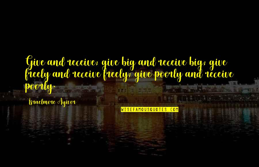 Give And Receive Quotes By Israelmore Ayivor: Give and receive; give big and receive big;