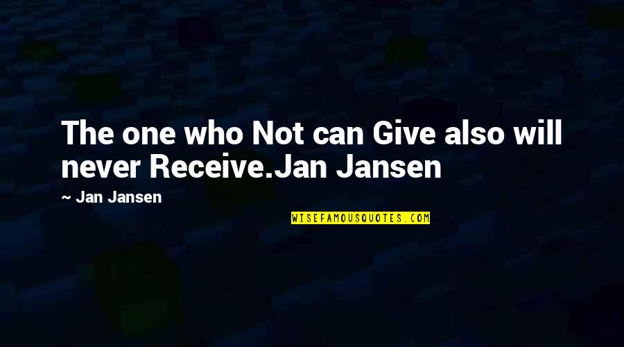 Give And Receive Quotes By Jan Jansen: The one who Not can Give also will