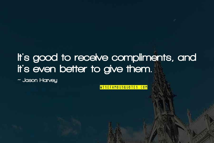 Give And Receive Quotes By Jason Harvey: It's good to receive compliments, and it's even