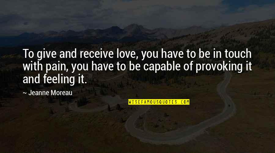 Give And Receive Quotes By Jeanne Moreau: To give and receive love, you have to