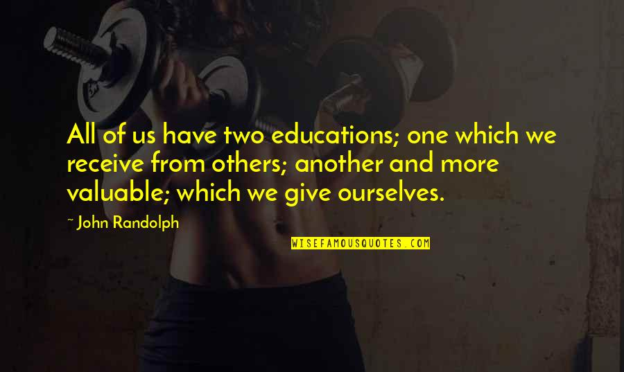 Give And Receive Quotes By John Randolph: All of us have two educations; one which
