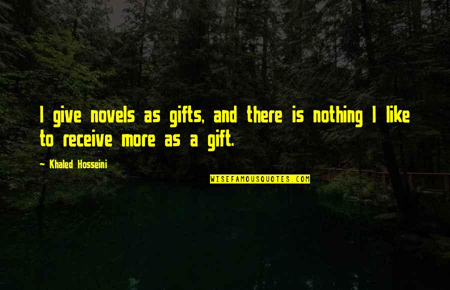 Give And Receive Quotes By Khaled Hosseini: I give novels as gifts, and there is