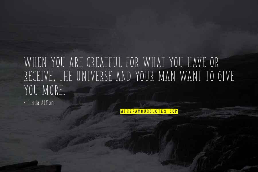 Give And Receive Quotes By Linda Alfiori: WHEN YOU ARE GREATFUL FOR WHAT YOU HAVE