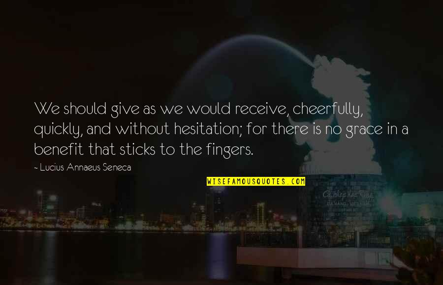 Give And Receive Quotes By Lucius Annaeus Seneca: We should give as we would receive, cheerfully,