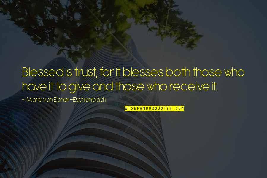 Give And Receive Quotes By Marie Von Ebner-Eschenbach: Blessed is trust, for it blesses both those