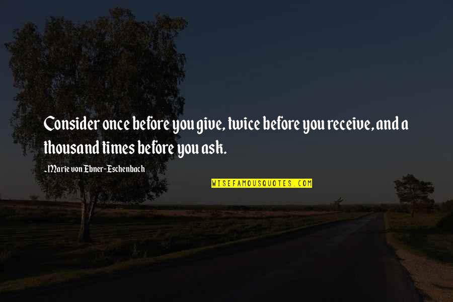 Give And Receive Quotes By Marie Von Ebner-Eschenbach: Consider once before you give, twice before you