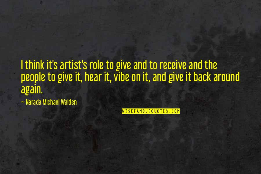 Give And Receive Quotes By Narada Michael Walden: I think it's artist's role to give and