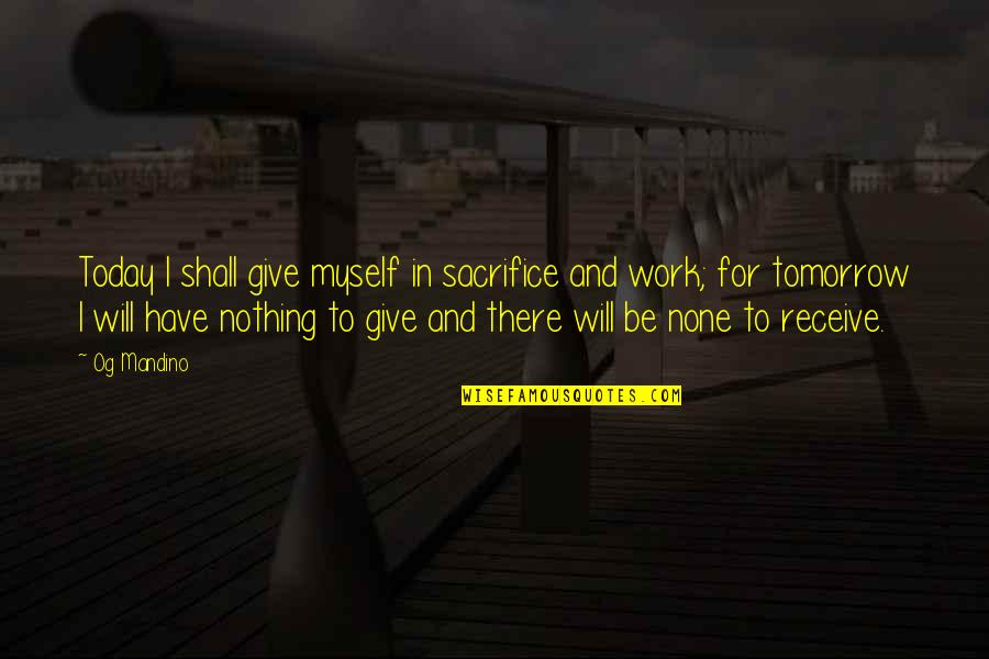 Give And Receive Quotes By Og Mandino: Today I shall give myself in sacrifice and