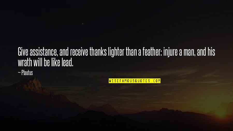 Give And Receive Quotes By Plautus: Give assistance, and receive thanks lighter than a