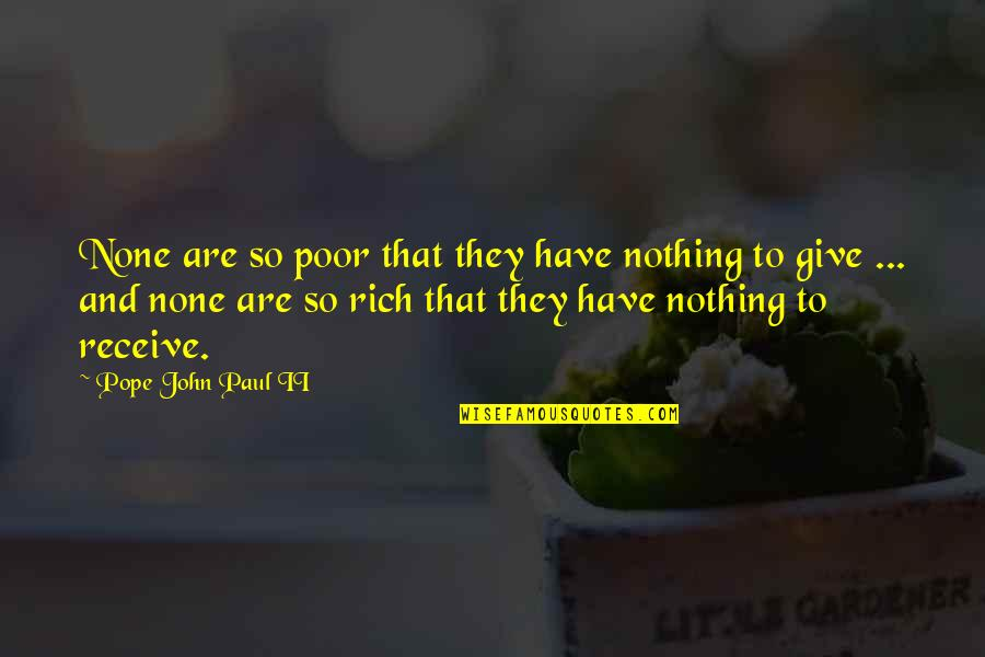 Give And Receive Quotes By Pope John Paul II: None are so poor that they have nothing
