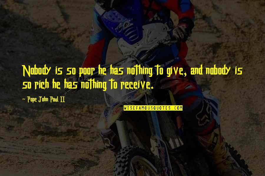 Give And Receive Quotes By Pope John Paul II: Nobody is so poor he has nothing to