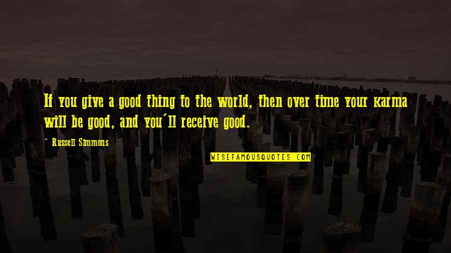 Give And Receive Quotes By Russell Simmons: If you give a good thing to the
