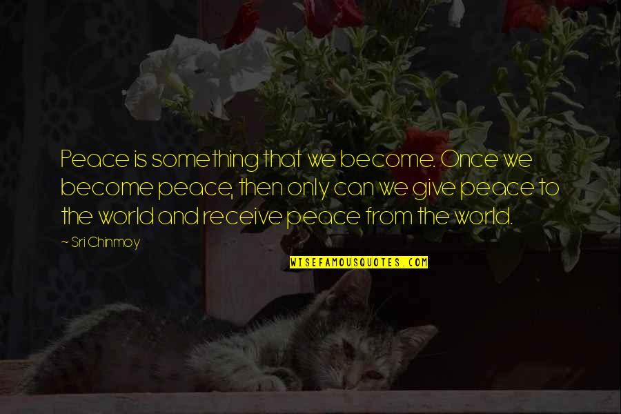 Give And Receive Quotes By Sri Chinmoy: Peace is something that we become. Once we
