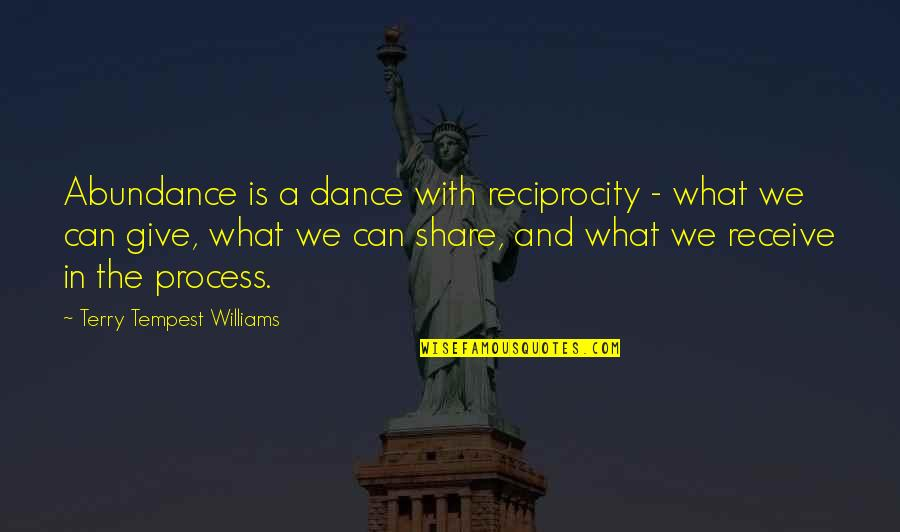 Give And Receive Quotes By Terry Tempest Williams: Abundance is a dance with reciprocity - what