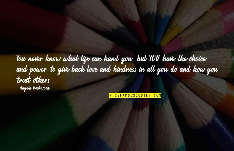 Give Back Love Quotes By Angela Rockwood: You never know what life can hand you,
