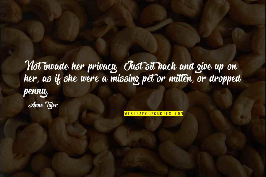 Give Back Love Quotes By Anne Tyler: Not invade her privacy! Just sit back and