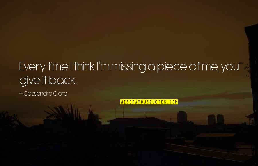 Give Back Love Quotes By Cassandra Clare: Every time I think I'm missing a piece