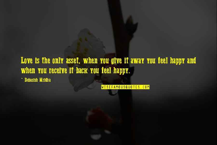 Give Back Love Quotes By Debasish Mridha: Love is the only asset, when you give