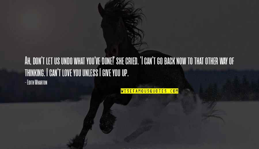 Give Back Love Quotes By Edith Wharton: Ah, don't let us undo what you've done!'