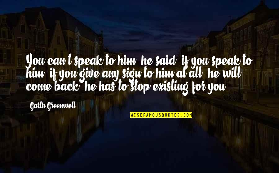 Give Back Love Quotes By Garth Greenwell: You can't speak to him, he said, if