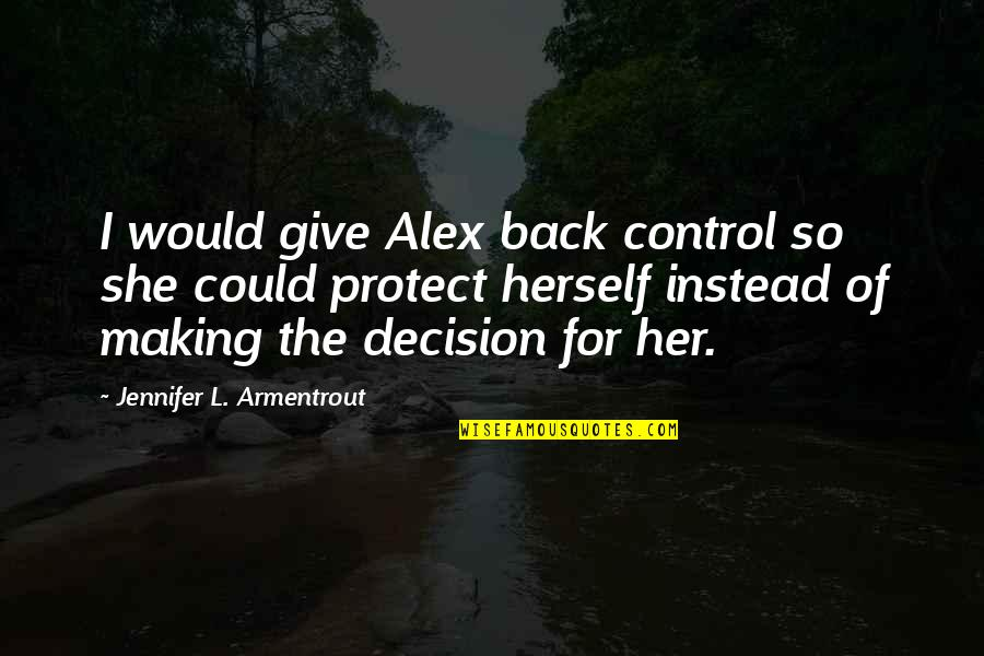 Give Back Love Quotes By Jennifer L. Armentrout: I would give Alex back control so she