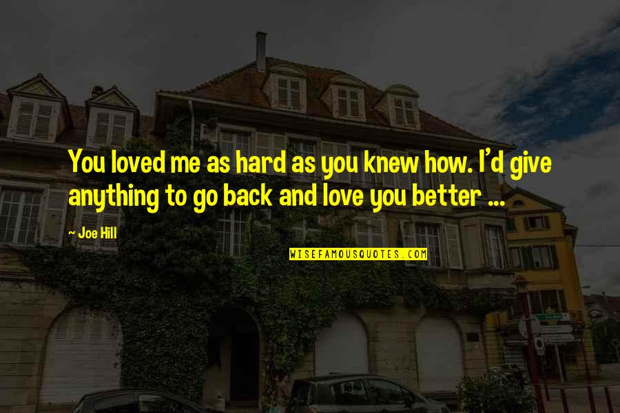 Give Back Love Quotes By Joe Hill: You loved me as hard as you knew