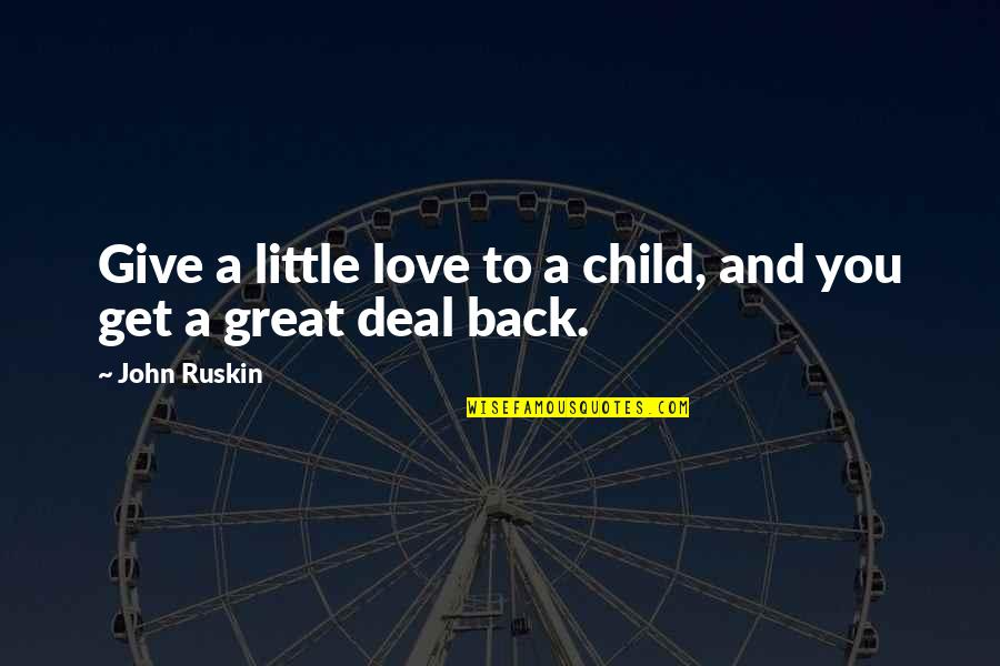 Give Back Love Quotes By John Ruskin: Give a little love to a child, and