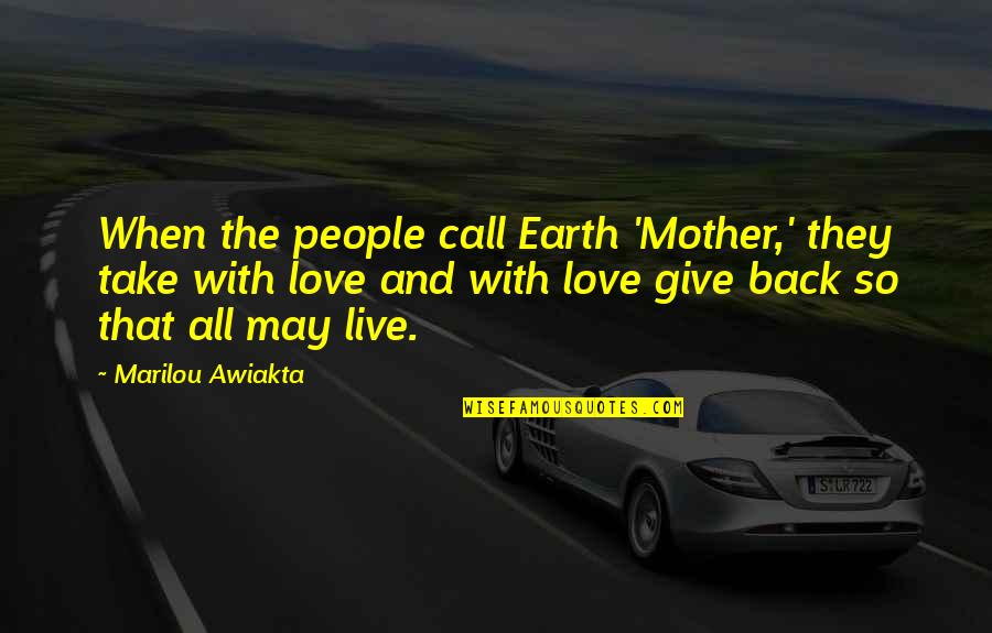 Give Back Love Quotes By Marilou Awiakta: When the people call Earth 'Mother,' they take
