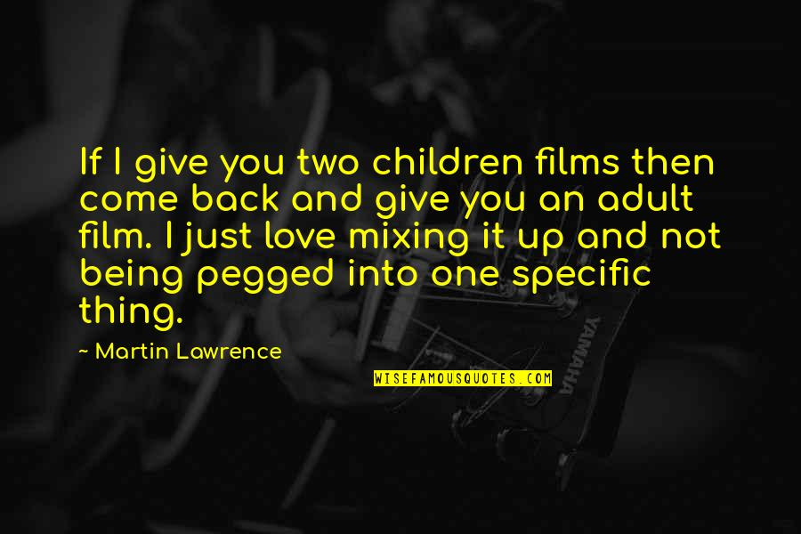 Give Back Love Quotes By Martin Lawrence: If I give you two children films then