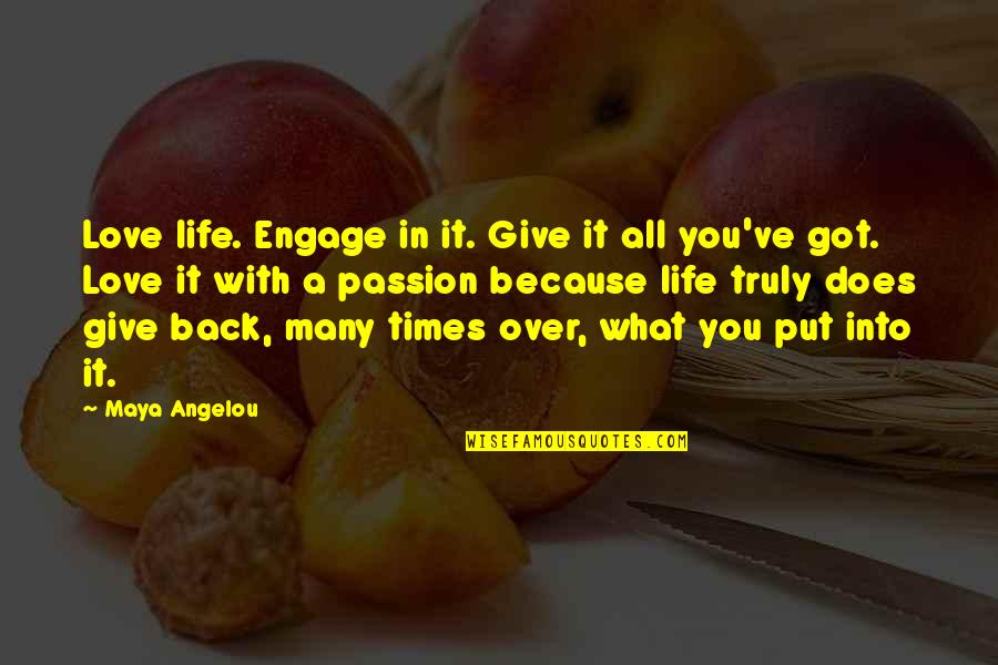 Give Back Love Quotes By Maya Angelou: Love life. Engage in it. Give it all